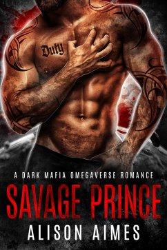 Savage Prince: A Dark Mafia Fated-Mates Omegaverse Romance (Ruthless Warlords) (eBook, ePUB) - Aimes, Alison