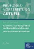 Prüfungsvorbereitung aktuell - Kaufmann/-frau für Spedition und Logistikdienstleistungen