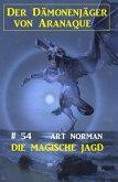Der Dämonenjäger von Aranaque 54: Die magische Jagd (eBook, ePUB)