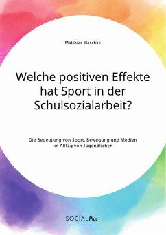 Welche positiven Effekte hat Sport in der Schulsozialarbeit? Die Bedeutung von Sport, Bewegung und Medien im Alltag von Jugendlichen (eBook, PDF)