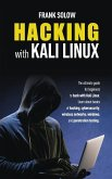 Hacking with Kali Linux: The Ultimate Guide For Beginners To Hack With Kali Linux. Learn About Basics Of Hacking, Cybersecurity, Wireless Netwo