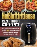 Heißluftfritteuse Rezeptbuch XXL: Das große Airfryer Kochbuch mit den 500 besten Rezepten für jeden Anlass; Gesund kochen ohne Fett & Öl!