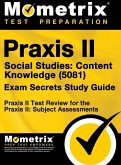 Praxis II Social Studies: Content Knowledge (5081) Exam Secrets Study Guide: Praxis II Test Review for the Praxis II: Subject Assessments