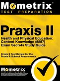 Praxis II Health and Physical Education: Content Knowledge (5857) Exam Secrets Study Guide: Praxis II Test Review for the Praxis II: Subject Assessmen