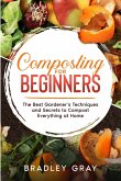 Composting for Beginners: The Best Gardener's Secrets and Techniques to Compost at Home