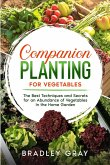 Companion Planting for Vegetables: The Best Techniques and Secrets for an Abundance of Vegetables in the Home Garden