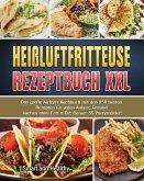 Heißluftfritteuse Rezeptbuch XXL: Das große Airfryer Kochbuch mit den 250 besten Rezepten für jeden Anlass; Gesund kochen ohne Fett & Öl!; Bonus: 55 P