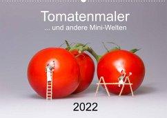 Tomatenmaler ... und andere Mini-Welten (Wandkalender 2022 DIN A2 quer)