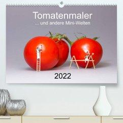 Tomatenmaler ... und andere Mini-Welten (Premium, hochwertiger DIN A2 Wandkalender 2022, Kunstdruck in Hochglanz)