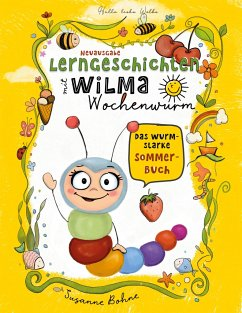 Lerngeschichten mit Wilma Wochenwurm - Das wurmstarke Sommerbuch - Bohne, Susanne