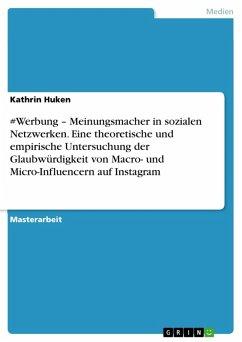 #Werbung - Meinungsmacher in sozialen Netzwerken. Eine theoretische und empirische Untersuchung der Glaubwürdigkeit von Macro- und Micro-Influencern auf Instagram (eBook, PDF)