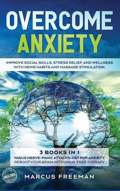 Overcome Anxiety: Improve Social Skills, Stress Relief, and Well-Being with News Habits and Massage Stimulation. 3 Books in 1: Vagus Ner - Freeman, Marcus