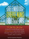 Greenhouse Gardening: The Step By Step Guide To Build A Year-Round Solar Greenhouse And Grow Herbs, Organic Fruits And Vegetables, Plants, A