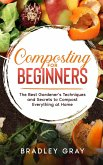 Composting for Beginners: The Best Gardener's Techniques and Secrets to Compost Everything at Home
