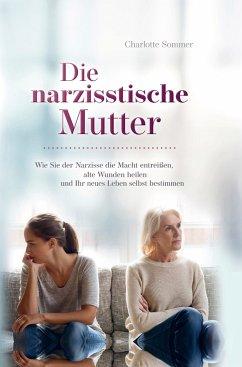 Die narzisstische Mutter - Charlotte Sommer