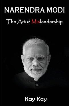 Narendra Modi - The Art of Misleadership - Kay, Kay