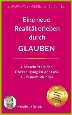 GLAUBEN - eine neue Realität erleben (eBook, ePUB) - de Graaff, Renate