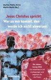 Jesus Christus spricht: Wer zu mir kommt, den werde ich nicht abweisen
