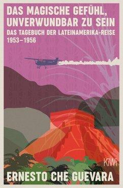 Das magische Gefühl, unverwundbar zu sein (eBook, ePUB) - Che Guevara, Ernesto