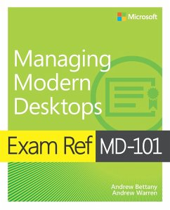 Exam Ref MD-101 Managing Modern Desktops (eBook, PDF) - Bettany, Andrew; Warren, Andrew