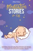 MEDITATION STORIES FOR KIDS: Incredibles Tales With Unicorns, Dinosaurs, And Dragons. The Ultimate Bedtime Stories Book To Make Your Children Fall Asleep Easily And Enjoy Wonderful Dreams (eBook, ePUB)