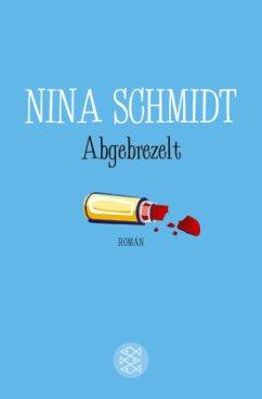 Abgebrezelt (Mängelexemplar) - Schmidt, Nina
