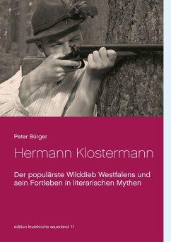 Hermann Klostermann: Der populärste Wilddieb Westfalens und sein Fortleben in literarischen Mythen