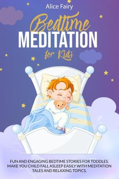 Bedtime Meditation for Kids: Fun and Engaging Bedtime Stories for Toddles. Make You Child Fall Asleep Easily with Meditation Tales and Relaxing Topics (eBook, ePUB) - Fairy, Alice