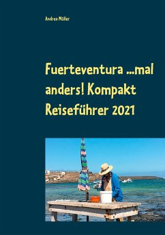 Fuerteventura ...mal anders! Kompakt Reiseführer 2021
