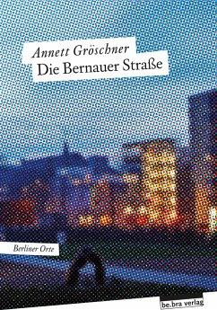 Die Bernauer Straße - Gröschner, Annett