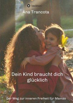 Dein Kind braucht dich glücklich - Trancota, Ana