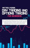Day Trading and Options Trading for Beginners: The ultimate Beginner's guide on how to earn a living with day trading tools and tactics. Conquer marke