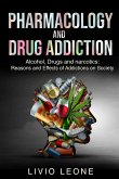 Pharmacology and Drug Addiction: Alcohol, Drugs and narcotics: Reasons and Effects of Addictions on Society