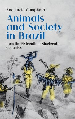 Animals and Society in Brazil, from the Sixteenth to Nineteenth Centuries - Camphora, Ana Lucia