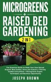 Microgreens + Raised Bed Gardening 2 Books in 1: The Essential Guide To Make Your Own Raised Organic Bed Garden, Grow And Sustain A Thriving Garden Ev
