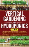 Vertical Gardening and Hydroponics: 2 Books in 1: The Easiest System for Beginners to Grow Organic Vegetables, Flowers, Herbs and Fruits at Home Even