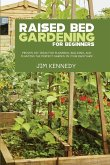 Raised Bed Gardening for Beginners: Proven DIY Ideas for Planning, Building, and Planting the Perfect Garden in Your Backyard