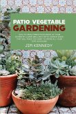 Patio Vegetable Gardening: How to Grow Fresh Food Right at Your Doorstep Learn Brilliant Patio Garden Ideas That Will Make You Want to Spend All