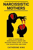 Narcissistic Mothers: How to Overcome a Narcissistic Abuse and Recover from CPTSD. A Guide for Daughters and Sons