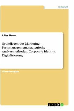Grundlagen des Marketing. Preismanagement, strategische Analysemethoden, Corporate Identity, Digitalisierung - Tismar, Joline