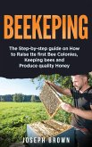 Beekeeping: The Step-By-Step Guide On How To Raise Thе First Bее Соlоnies, Keeping Bees And Pr