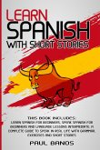 Learn Spanish with Short Stories: This Book Includes: Learn Spanish for Beginners, Speak Spanish for Beginners and Language Lessons Intermediate. A co