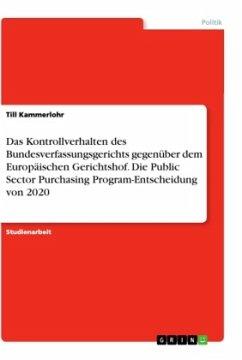 Das Kontrollverhalten des Bundesverfassungsgerichts gegenüber dem Europäischen Gerichtshof. Die Public Sector Purchasing Program-Entscheidung von 2020