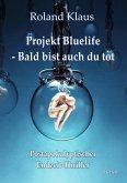 Projekt Bluelife - Bald bist auch du tot - Postapokalyptischer Endzeit-Thriller