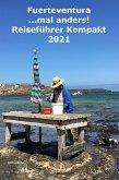 Fuerteventura ...mal anders! Kompakt Reiseführer 2021 (eBook, ePUB)