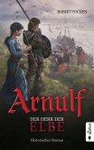 Arnulf. Der Herr der Elbe