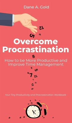 Overcome Procrastination - How to be More Productive and Improve Time Management - Gold, Dane A.