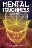 Mental Toughness Handbook; Train Your Brain For Peak Performance, Grit, Self-Discipline, Hyper-Focus Flow State, and Concentration, Avoid Procrastination