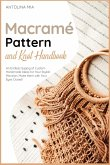 Macramé Pattern and Knot Handbook: An Endless Supply of Custom Handmade Ideas for Your Stylish Mansion. Make them with Your Eyes Closed!