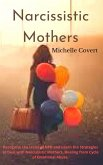 Narcissistic Mothers: Recognize the traits of NPD and Learn the Strategies to Deal with Narcissistic Mothers. Healing from Cycle of Emotiona